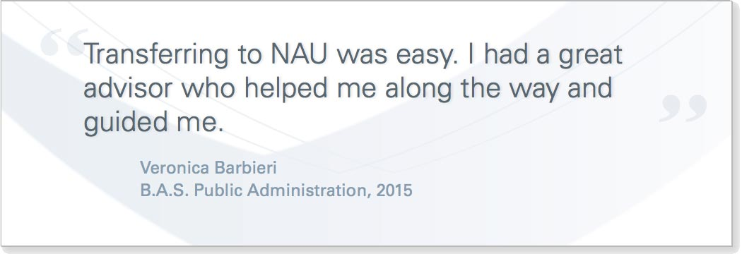 Quote from student Veronica Barbieri that reads: Transfering to NAU was easy. I had a great advisor who helped me along the way and guided me